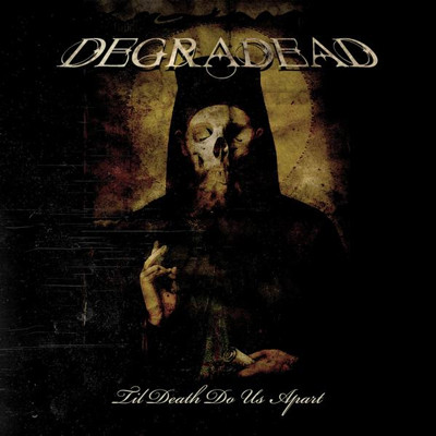 DEGRADEAD - Till death do us apart
