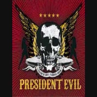 PRESIDENT EVIL - Thrash'n'roll asshole show