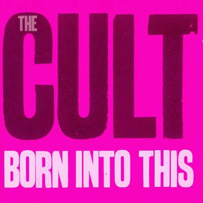 THE CULT - Born into this