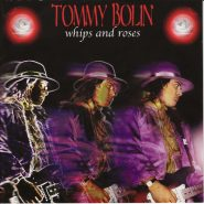 TOMMY BOLIN - Whips and roses