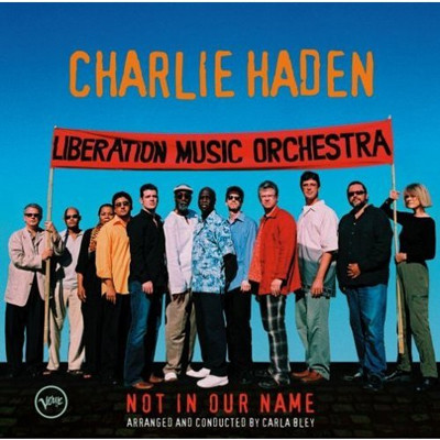 Charlie Haden. Liberation Music Orchestra - Not In Our Name
