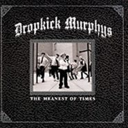 DROPKICK MURPHYS .:the meanest of times