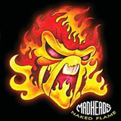 "Mad Heads ""Naked Flame"""