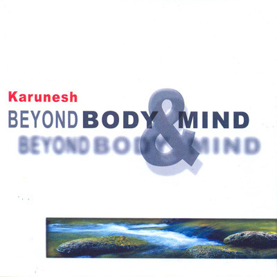 Karunesh. Beyond body & mind