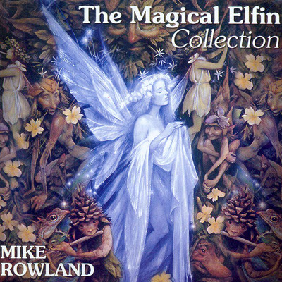Mike Rowland . The Magical Elfin Collection