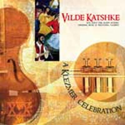"VILDE KATSHKE - ""A KLEZMER CELEBRATION"""