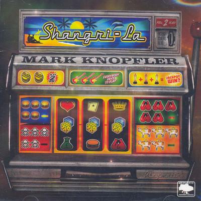 Mark Knopfler . Shangri-la