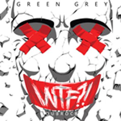 GREEN GREY - WTF! 2016